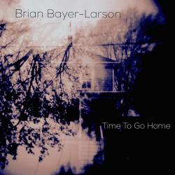 Time To Go Home - Brian Bayer-Larson